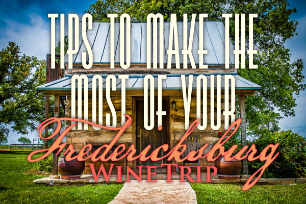 Texas Wine and Trail Tips: How to Make the Most of Your Fredericksburg Wine Trip